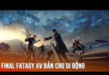 Xem Chơi thử Final Fantasy XV Pocket bản chính thức cho di động