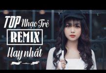 Xem Nhạc Trẻ Remix Hay Nhất 2019 – Liên Khúc Nhạc Trẻ Remix Tuyển Chọn – Nonstop Việt Mix 2019