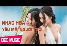 Xem Liên Khúc Remix Nhạc Hoa Lời Việt Remix | Yêu Mãi Người Thôi
