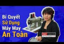Xem Bí quyết Sử dụng Máy may Công nghiệp An toàn | Thời Trang Thủy
