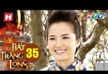 Xem Về Đất Thăng Long – Tập 35 | HTV Phim Tình Cảm Việt Nam Hay Nhất 2018