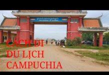 HƯỚNG DẪN Cách đi Campuchia du lịch phnom pênh campuchia đơn giản nhất |CAMBODIA
