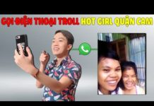 Xem CrisDevilGamer GỌI ĐIỆN THOẠI TROLL HOT GIRL QUẬN CAM