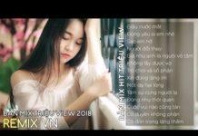 Xem LK Nhạc Trẻ Việt Mix 2018 – Liên Khúc Nhạc Trẻ Mới Nhất | Nonstop Viet Mix- Nhạc Remix 2018 Hay Nhất