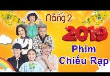Xem Phim Chiếu Rạp Tết 2019   Phim Hài Trấn Thành, Thu Trang 2019   Phim Tết 2019   PHIM NẮNG 2 FULL HD