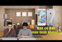 Xem Hỏi đi đáp luôn 23B: Điện thoại mới mua có nên dán màn hình hay không ?