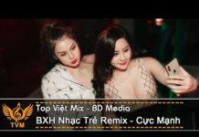 Xem Liên Khúc Nhạc Remix Hay Nhất 2018 | BXH Việt Mix Cực Mạnh – lk nhạc remix tháng 12 | Top Việt Mix