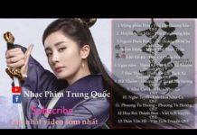 Xem Những Bài Nhạc Phim Trung Quốc Hay Nhất 2018 [Phần 5]