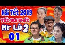 Xem Hài Tết 2019 | Tết Vui Phết -Mr Lù 2 – Tập 1 | Phim Hài Tết Mới Hay Nhất 2019 | Trung Hiếu, Quốc Anh