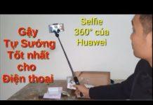 Xem Đánh giá gậy tự sướng tốt nhất cho điện thoại | Gậy selfie kiêm tripod 360 của Huawei