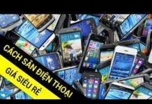 Xem Cách để mua được điện thoại giá rẻ bạn cần phải biết