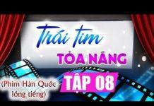 Xem Trái tim tỏa nắng Tập 8, phim Hàn Quốc lồng tiếng Việt cực hay