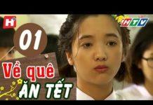 Xem Về Quê Ăn Tết – Tập 1   HTV Phim Tình Cảm Việt Nam Hay Nhất 2019
