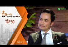 Xem Shark Louis Nguyễn Và Hành Trình  Đưa Nông Sản Việt Đến Quốc Tế | Café Khởi Nghiệp Tập 30 | Mùa 2