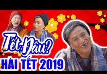 Xem Hài Tết 2019 | TẾT ĐÂU ? | Phim Hài Tết Mới Hay Nhất 2019 – Phim Hay Cười Vỡ Bụng