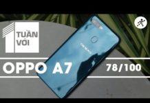 Xem Một tuần với Oppo A7 – Sản phẩm tầm trung với điểm nhấn thiết kế và pin