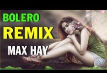 Xem LK BOLERO REMIX 2019 MAX HAY   Nhạc Trữ Tình Remix HÀNG XÓM CŨNG PHÊ , Nhạc Sến Remix Giật Quá Sung