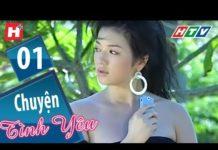 Xem Chuyện Tình Yêu – Tập 1 | HTV Phim Tình Cảm Việt Nam Hay Nhất 2019