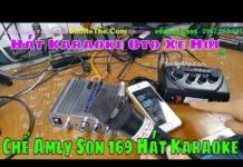 Xem Tác Dụng Vang Số Oto – Xe Hơi – Cách Chế Amly Son 169 Hát karaoke