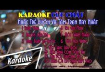 Xem Karaoke | Nhạc Trẻ Tuyển Chọn Hay Nhất Karaoke | Nhạc Buồn Và Tâm Trạng Nhất  Năm 2017 karaoke