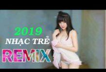 Xem Nhạc Trẻ Remix Hay Nhất 2019 || Tuyển Tập Các Bài Hát Nhạc Trẻ Tháng 1 2019