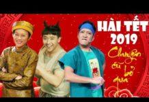 Xem Hài Tết 2019 Chuyện Cũ Bỏ Qua – Chí Tài, Hoài Linh, Trường Giang, Trấn Thành   Hài Tết Đặc Sắc 2019