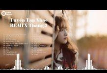 Xem Liên Khúc Nhạc Remix Tháng 3 2019 Hay Nhất – Đúng Người Đúng Thời Điểm, Em Sẽ Là Cô Dâu