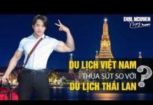 Du lịch Việt Nam và Thái Lan nước nào đẹp hơn?