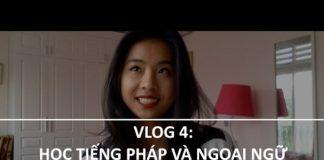 Xem Ngay Vlog 4 : Du học sinh Pháp – Học tiếng pháp (và ngoại ngữ ) hiệu quả ?