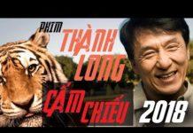 Xem PHIM THÀNH LONG CẤM CHIẾU 2018 Cực HAY!!