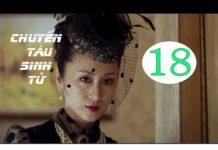 Xem Chuyến Tàu Sinh Tử tập 18 ( Thuyết minh ) | Phim hành động Trung Quốc hay nhất 2019