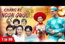 Xem Phim Hay 2019 | Chàng Rể Ngoại Quốc – Tập 30 | Phim Tình Cảm Việt Nam Hay Nhất 2019