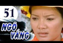 Xem Ngõ Vắng – Tập 51   Phim Tình Cảm Việt Nam Hay Nhất 2019