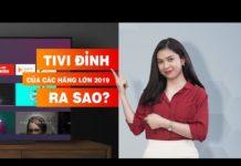 Các hãng lớn ra mắt dòng tivi công nghệ mới 2019 | Tám điện máy