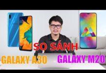 Xem Tư vấn mua điện thoại giá rẻ: Galaxy A30 hay Galaxy M20 ?