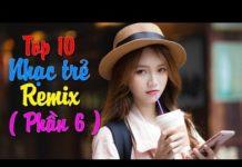 Xem top 10 bài nhạc trẻ remix hay nhất 2018 Gây Nghiện | Nonstop Việt Mix | LK NHẠC TRẺ DJ MỚI 2019 #6