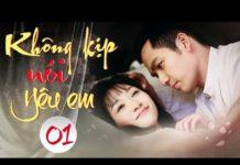 Xem Không Kịp Nói Yêu Em Tập 1 | Phim Bộ Trung Quốc 2018 | Phim hàn quốc