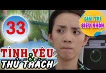 Xem Tình Yêu Và Thử Thách – Tập 33   HTV Phim Tình Cảm Việt Nam Hay Nhất 2019