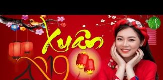 Nghe Nhạc Tết 2019 – Nhạc Xuân 2019 – Liên Khúc Nhạc Tết Hay Nhất Chào Xuân Kỷ Hợi 2019