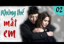 Xem Không Thể Mất Em Tập 2 | Phim Hàn Quốc Hay Nhất 2018