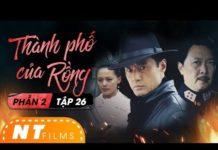 Xem Thành Phố Của Rồng (Phần 2) – Tập 26   Phim Hành Động Hình Sự Trung Quốc Hay   NT Films