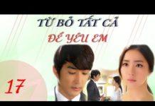 Xem Phim Hàn Quốc | Từ Bỏ Tất Cả Để Yêu Em Tập 17 | Phim Bộ Hàn Quốc Hay Nhất