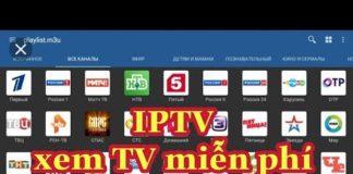Xem Hướng dẫn cài đặt IPTV xem Tivi miễn phí Fpt, Vnpt… cho Android