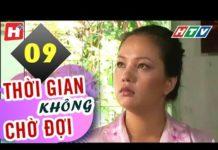 Xem Thời Gian Không Chờ Đợi – Tập 9 | Phim Tình Cảm Việt Nam Hay Nhất 2019
