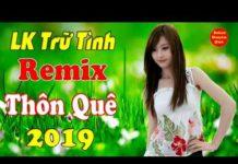 Xem LK Nhạc Sống 2019 CỰC HAY Vừa Nghe Vừa Khen – Nhạc Sống Thôn Quê Disco Remix CỰC CHẤT Mới Đét 2019