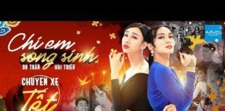 Xem HÀI TẾT 2019 – CHỊ EM SONG SINH   CHUYẾN XE TẾT   FULL CLIP   BB TRẦN x HẢI TRIỀU x TÔN KINH LÂM