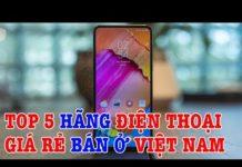 Xem Top 5 hãng điện thoại giá rẻ đang có mặt ở Việt Nam