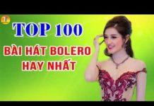 Xem Top 100 Bài Hát Nhạc Trữ Tình Bolero Hay Nhất – Nhạc Bolero Được Nghe Nhiều Nhất Hiện Nay