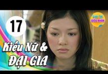 Xem Kiều Nữ Và Đại Gia – Tập 17 | Phim Hay Việt Nam 2019