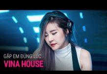 Xem NONSTOP Vinahouse 2019   Gặp Em Đúng Lúc Remix – DJ Phê Pha   Nhạc China Chơi Liên Quân Remix 2019